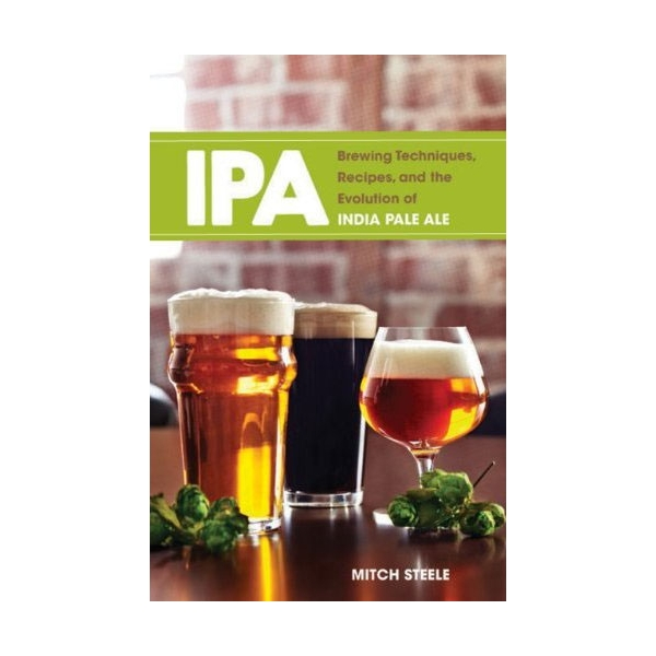 IPA: Brewing Techniques, Recipes and the Evolution